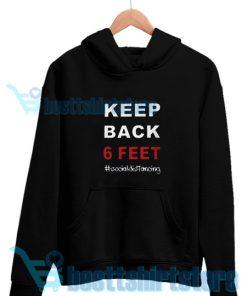 Keep Back 6 Social Distancing Hoodie For Unisex
