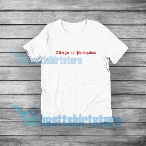 Allergic to Pendejadas T-Shirt