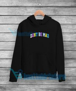 Dont Be Mad Hoodie Mens or Womens S 5XL 247x296 - HOME