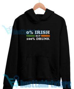 0 Irish but 100 drunk Hoodie Women and Men S-3XL