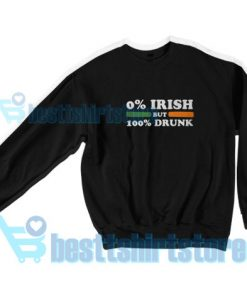 0 Irish but 100 drunk Sweatshirt Women and Men S-3XL