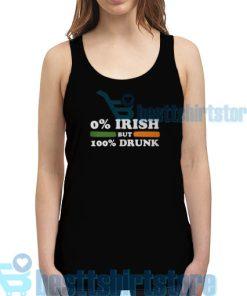 0 Irish but 100 drunk Tank Top Women and Men S-2XL
