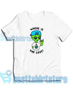 Alien Where Is The Love T-Shirt Women and men S-3XL
