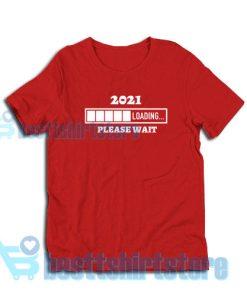 2021 Loading Please Wait T-Shirt S – 3XL