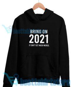 Bring on 2021 New Years Hoodie S – 3XL