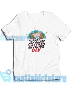 Chocolate-Covered-Anything-Day-T-Shirt