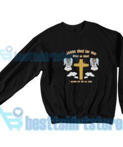 Jesus-Died-What-Idiot-Sweatshirt
