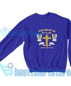 Jesus-Died-What-Idiot-Sweatshirt-Blue-navy