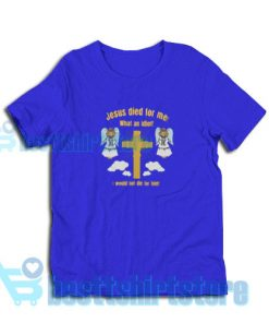 Jesus-Died-What-Idiot-T-Shirt-Blue-navy