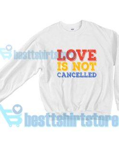 Love-Is-Not-Cancelled-Sweatshirt